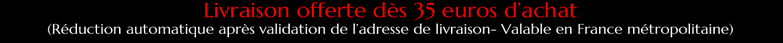 LIVRAISON OFFERTE DES 35 EUROS D'ACHAT